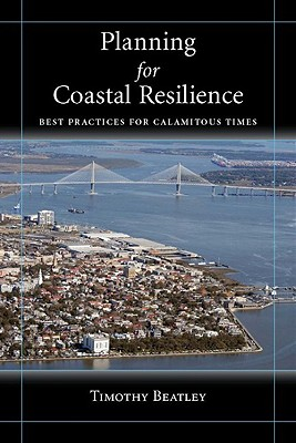 Planning for Coastal Resilience By Beatley, Timothy